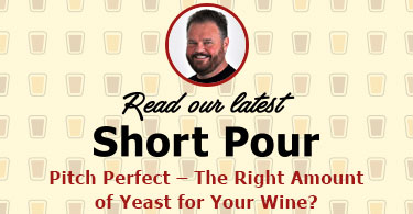 Short Pours - The Right Amount of Yeast for Your Wine